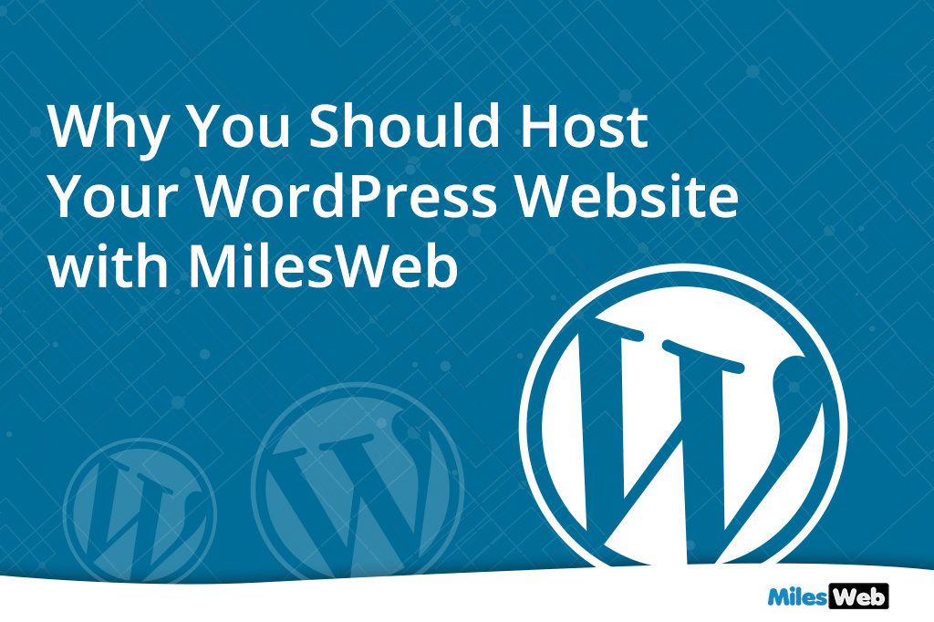 Why You Should Host Your WordPress Website with MilesWeb?